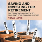 FT Guide to Saving and Investing for Retirement: The Definitive Handbook to Securing Your Financial Future (Financial Times Series) by Yoram Lustig