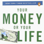 Your Money or Your Life: 9 Steps to Transforming Your Relationship with Money and Achieving Financial Independence: Revised and Updated for the 21st Century  by Joe Dominguez and Vicki Robin